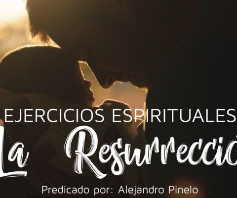 Ejercicios Espirituales: La Resurrección